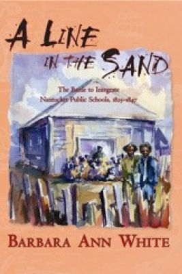 A Line in the Sand: The Battle to Integrate Nantucket Public Schools 1825-1847 Picture
