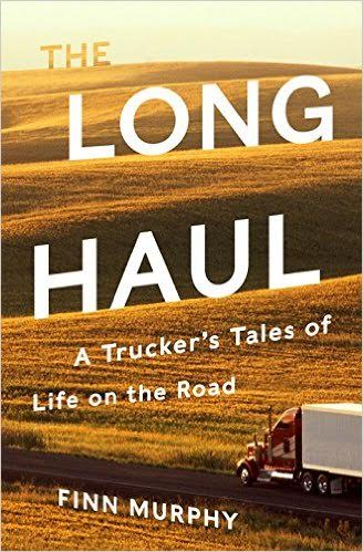 The Long Haul -- A Trucker's Tales of Life on the Road